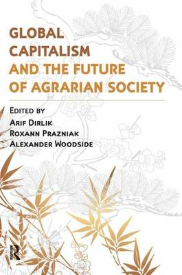 Global Capitalism and the Future of Agrarian Society by Alexander Woodside