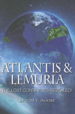 Atlantis and Lemuria by Tom T Moore