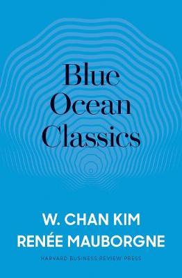 Blue Ocean Classics by W. Chan Kim