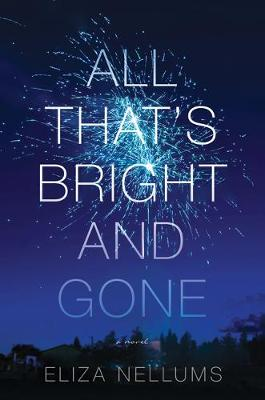 All That's Bright And Gone: A Novel by Eliza Nellums