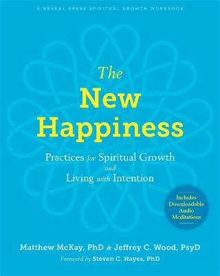 The New Happiness: Practices for Spiritual Growth and Living with Intention by Matthew McKay