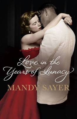 Love in the Years of Lunacy by Mandy Sayer
