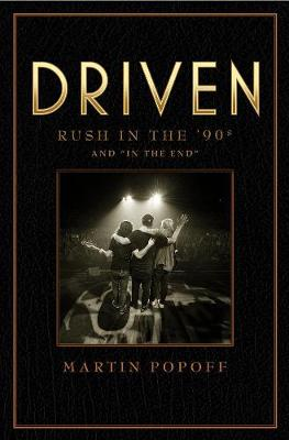Driven: Rush In The 90s And 'in The End' by Martin Popoff