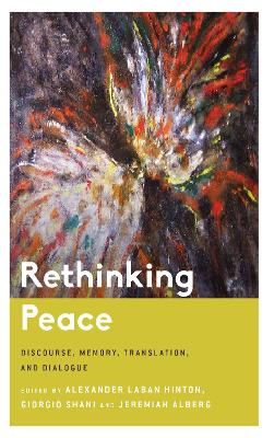 Rethinking Peace: Discourse, Memory, Translation, and Dialogue by Alexander Laban Hinton