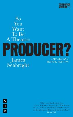 So You Want to be a Theatre Producer? by James Seabright