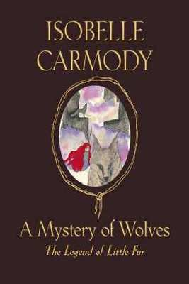 A Mystery of Wolves: The Legend of Little Fur: book #3 by Isobelle Carmody