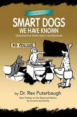 Smart Dogs We Have Known by Dr Rex Puterbaugh