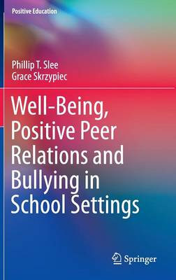 Well-Being, Positive Peer Relations and Bullying in School Settings by Phillip T. Slee