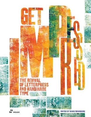Get Impressed!: The Revival of Letterpress and Handmade Type by Shaoqiang Wang