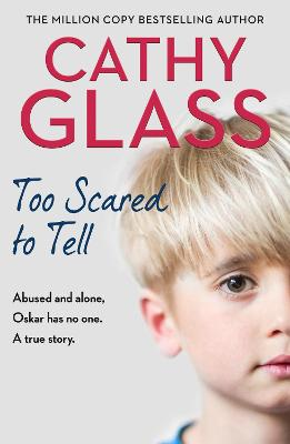 Too Scared to Tell: Abused and alone, Oskar has no one. A true story. by Cathy Glass