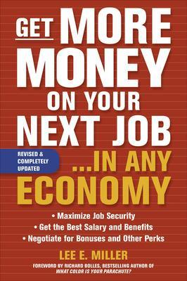 Get More Money on Your Next Job... in Any Economy by Lee Miller