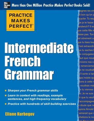 Practice Makes Perfect: Intermediate French Grammar by Eliane Kurbegov
