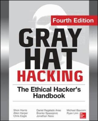 Gray Hat Hacking The Ethical Hacker's Handbook, Fourth Edition by Shon Harris