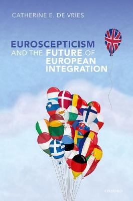 Euroscepticism and the Future of European Integration by Catherine E. De Vries