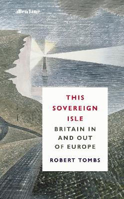 This Sovereign Isle: Britain In and Out of Europe book