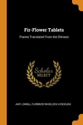 Fir-Flower Tablets: Poems Translated from the Chinese by Amy Lowell