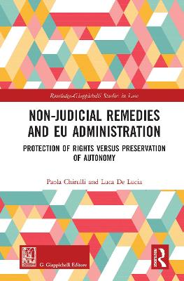Non-Judicial Remedies and EU Administration: Protection of Rights versus Preservation of Autonomy by Paola Chirulli