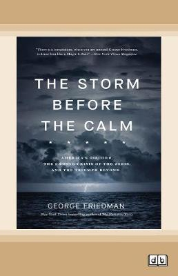 The Storm Before the Calm: America's Discord, the Coming Crisis of the 2020s, and the Triumph Beyond by George Friedman