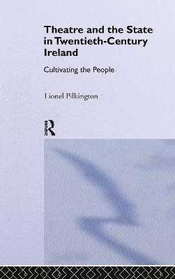 Theatre and the State in Twentieth-Century Ireland by Lionel Pilkington
