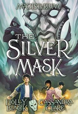 The Silver Mask (Magisterium #4) by Holly Black