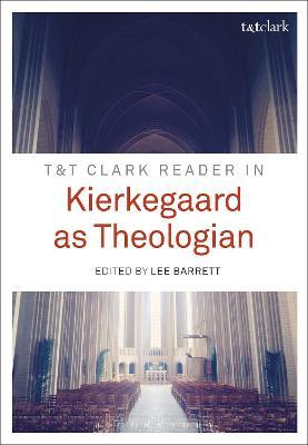T&T Clark Reader in Kierkegaard as Theologian by Professor Lee C. Barrett
