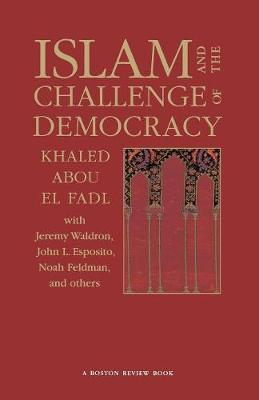 Islam and the Challenge of Democracy by Khaled Abou El Fadl