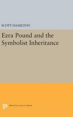 Ezra Pound and the Symbolist Inheritance by Scott Hamilton