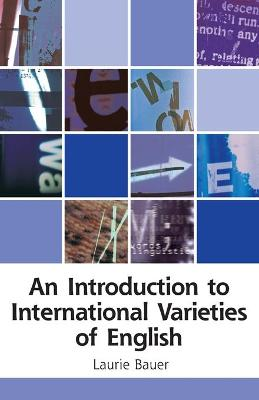 An Introduction to International Varieties of English by Laurie Bauer