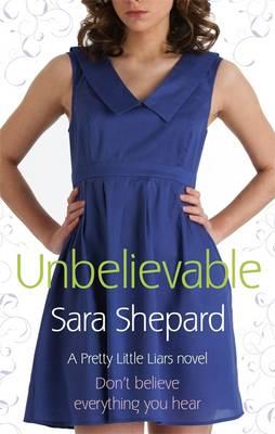 Unbelievable by Sara Shepard