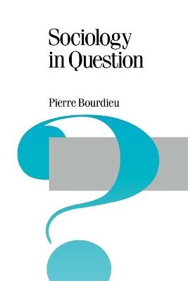 Sociology in Question by Pierre Bourdieu