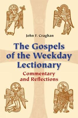 The Gospels of the Weekday Lectionary: Commentary and Reflections by John F. Craghan