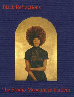 Black Refractions: Highlights from The Studio Museum in Harlem by Connie H. Choi