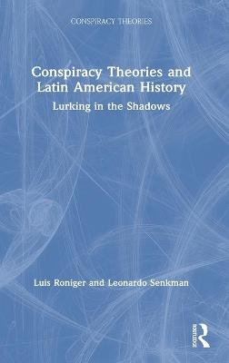Conspiracy Theories and Latin American History: Lurking in the Shadows book