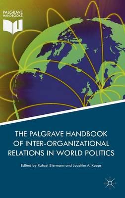 Palgrave Handbook of Inter-Organizational Relations in World Politics by Joachim Alexander Koops