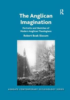 The The Anglican Imagination: Portraits and Sketches of Modern Anglican Theologians by Robert Boak Slocum