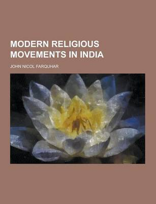 Modern Religious Movements in India by John Nicol Farquhar