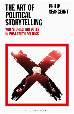 The Art of Political Storytelling: Why Stories Win Votes in Post-truth Politics by Dr Philip Seargeant