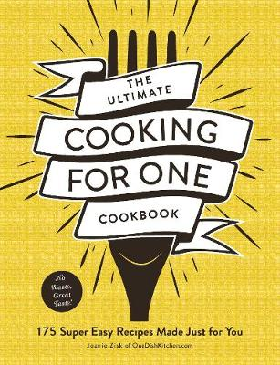 The Ultimate Cooking for One Cookbook: 175 Super Easy Recipes Made Just for You by Joanie Zisk