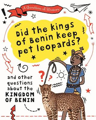 A Question of History: Did the kings of Benin keep pet leopards? And other questions about the kingdom of Benin book