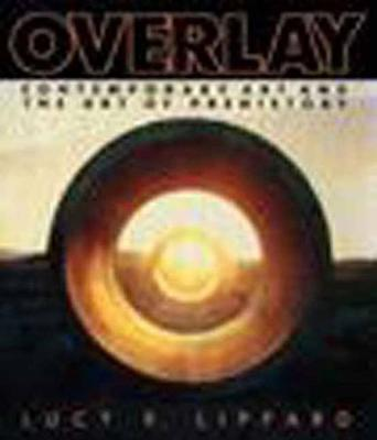 Overlay: Contemporary Art and Art of Prehistory by Lucy Lippard