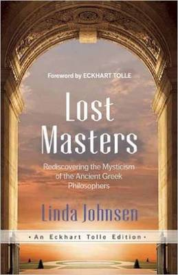 Lost Masters: Rediscovering the Mysticism of the Ancient Greek Philosophers by Linda Johnsen