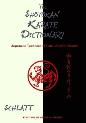 Shotokan Karate Dictionary: Japanese Technical Terms Used in Karate by Schlatt