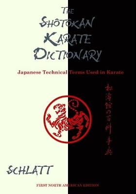 Shotokan Karate Dictionary: Japanese Technical Terms Used in Karate by Schlatt