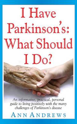 I Have Parkinson's: What Should I Do? by Independent Researcher Ann Andrews