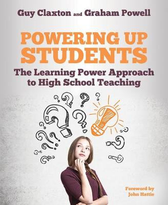 Powering Up Students: The Learning Power Approach to high school teaching by Guy Claxton