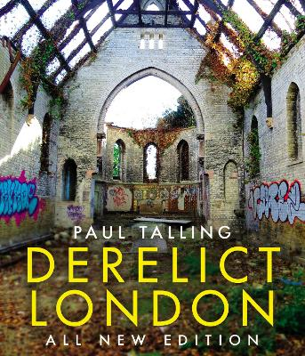 Derelict London: All New Edition by Paul Talling