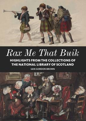 Rax Me That Buik: The National Library of Scotland by Iain Gordon Brown
