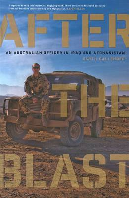 After The Blast: An Australian Officer In Iraq And Afghanistan by Garth Callender