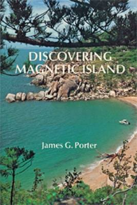 Discovering Magnetic Island: A History and Description of Magnetic Island, North Queensland by James G. Porter