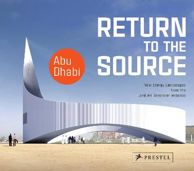 Return to the Source: New Energy Landscapes from the Land Art Generator Initiative Abu Dhabi by Elizabeth Monoian